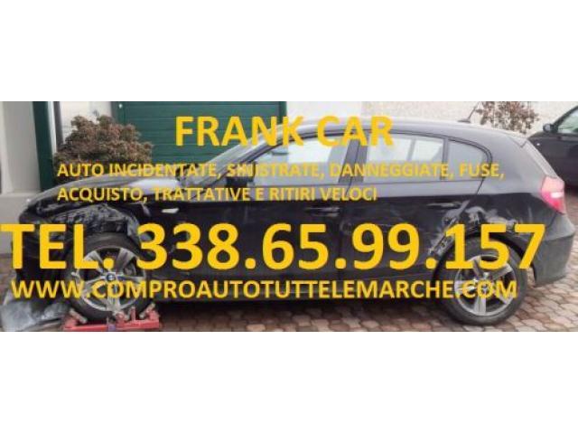 COMPRO AUTO SINISTRATE INCIDENTATE FUSE RITIRO IMMEDIATO TEL. 338 65 99 157