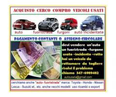 Acquisto auto veicoli usati,anche se rotti  ritiro immediato chiama 3476989482